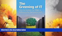 READ FREE FULL  The Greening of IT: How Companies Can Make a Difference for the Environment  READ