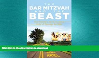READ THE NEW BOOK The Bar Mitzvah and Beast: One Family s Cross-Country Ride of Passage by Bike