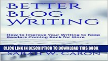 [PDF] Better Blog Writing: How to Improve Your Writing to Keep Readers Coming Back for More Full