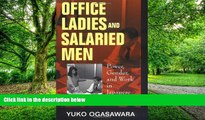 Must Have  Office Ladies and Salaried Men: Power, Gender, and Work in Japanese Companies  READ