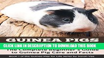 [PDF] Guinea Pigs Owner Handbook: The Complete Beginner s Guide to Guinea Pig Care and Facts (How