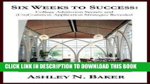 New Book Six Weeks to Success: College Admission Secrets and (Un)Common Application Strategies