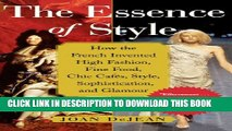 New Book The Essence of Style: How the French Invented High Fashion, Fine Food, Chic Cafes, Style,