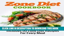 New Book ZONE DIET: Zone Diet Cookbook (Includes 50 Zone Diet Recipes For Every Meal)