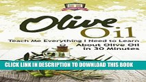 New Book Olive Oil: Teach Me Everything I Need To Know Learn About Olive Oil In 30 Minutes
