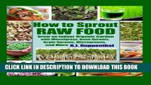[PDF] How to Sprout Raw Food: Grow an Indoor Organic Garden with Wheatgrass, Bean Sprouts, Grain