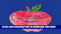 Collection Book My Very Own Organic Cookbook: Apples (My Very Own Organic Cookbooks Book 1)