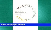 READ BOOK  Meditate Your Weight: A 21-Day Retreat to Optimize Your Metabolism and Feel Great