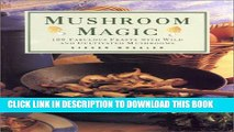 Collection Book Mushroom Magic: 100 Fabulous Feasts with Wild and Cultivated Mushrooms