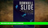 READ PDF Downhill Slide: Why the Corporate Ski Industry is Bad for Skiing, Ski Towns, and the