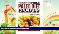 READ  Irresistible Paleo Diet Recipes: Irresistible Paleo Diet Recipes -Easy Recipe Cookbook to