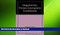 EBOOK ONLINE  Vegetarian Times Complete Cookbook  PDF ONLINE
