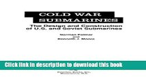 Download Cold War Submarines: The Design and Construction of U.S. and Soviet Submarines,