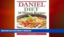 GET PDF  Daniel Diet: 20 Minute Recipes - 25 Delectable, Nutritious,   Fulfilling Meals i Just 20