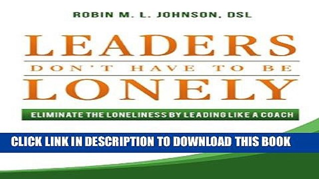 [PDF] Leaders Don t Have to Be Lonely: Eliminate the Loneliness by Leading Like a Coach Full Online