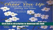 [PDF] Quotations to Cheer You Up When the World Is Getting You Down: More Than 750 Sayings and