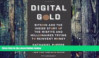 Big Deals  Digital Gold: Bitcoin and the Inside Story of the Misfits and Millionaires Trying to