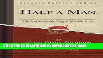 Read Half a Man: The Status of the Negro in New York (Classic Reprint)  Ebook Online
