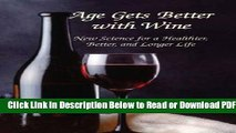 [PDF] Age Gets Better with Wine: New Science for a Healthier, Better, and Longer Life Popular Online