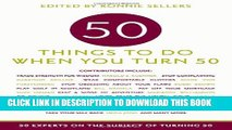[PDF] 50 Things to Do When You Turn 50: 50 Experts on the Subject of Turning 50 Popular Colection