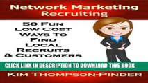 [PDF] MLM: Network Marketing Recruiting: 50 Fun, Low Cost Ways To Find Local Recruits and