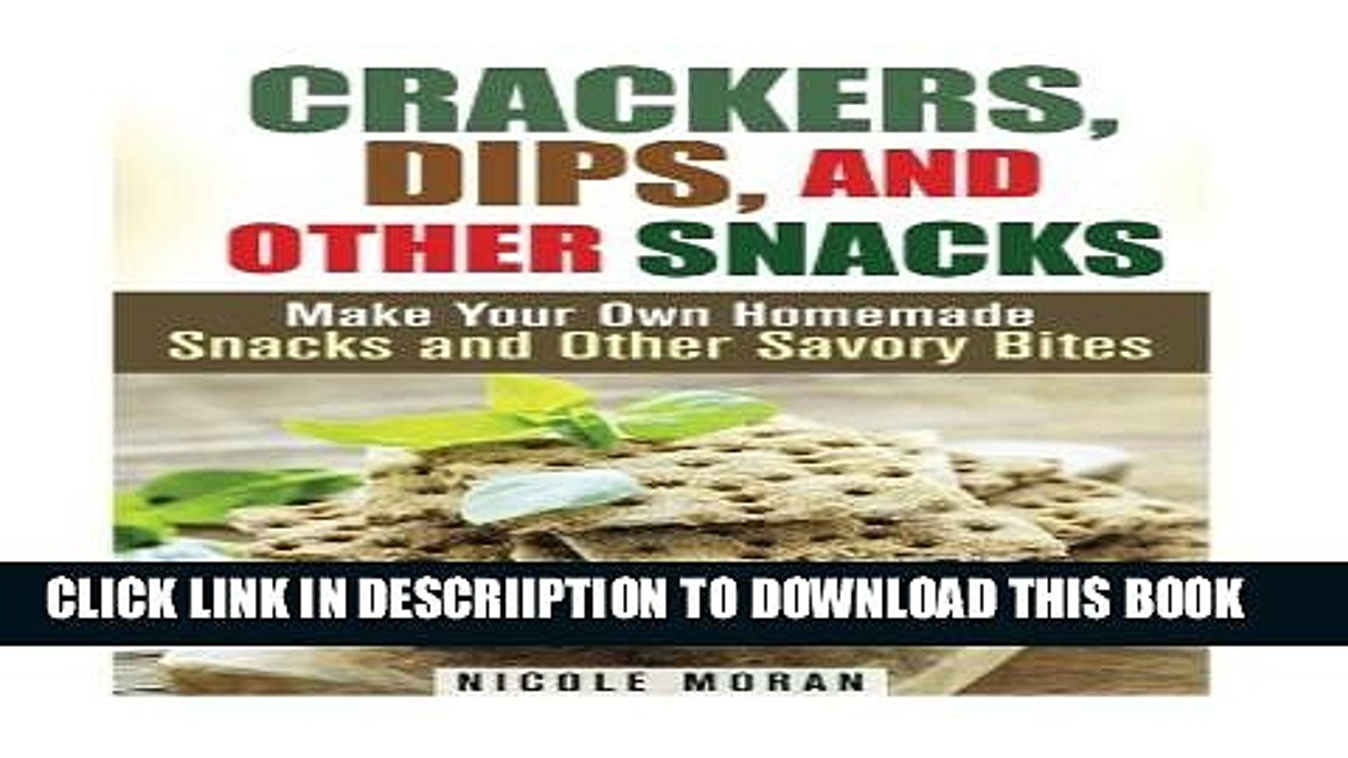 [PDF] Crackers, Dips, and Other Snacks: Make Your Own Homemade Snacks and Other Savory Bites