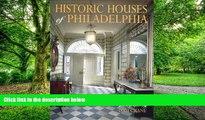 Big Deals  Historic Houses of Philadelphia : A Tour of the Region s Museum Homes  Best Seller