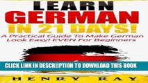 [PDF] German: Learn German In 21 DAYS! - A Practical Guide To Make German Look Easy! EVEN For