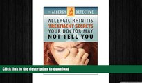 READ  The Allergy Detective: Allergic Rhinitis Treatments Secrets Your Doctor May Not Tell You