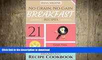 FAVORITE BOOK  No Grain, No Gain Breakfast: 21 Grain Free,  Gluten-Free, and Paleo Friendly