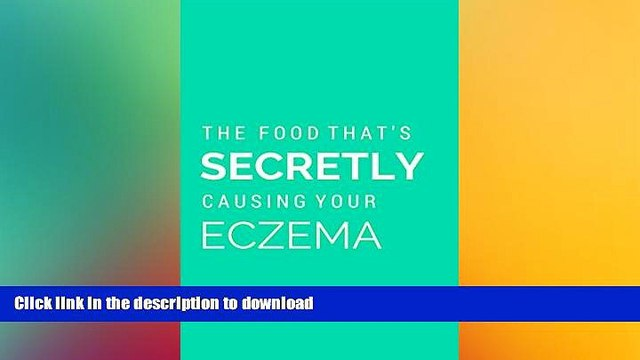 READ BOOK  Discover The Food That s Secretly Causing Your Eczema: Why you ve tried everything to