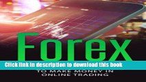Read Forex: Forex Trading Strategy to Make Money in Online Trading (Forex, Forex Trading, Forex