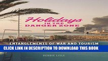 [PDF] Holidays in the Danger Zone: Entanglements of War and Tourism (Critical War Studies) Popular