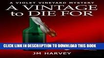 [PDF] A Vintage To Die For: A Violet Vineyard Murder Mystery (Violet Vineyard Murder Mysteries)