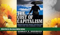 READ FREE FULL  The Cost of Capitalism: Understanding Market Mayhem and Stabilizing our Economic