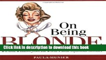 [PDF] On Being Blonde: Wit and Wisdom from the World s Most Infamous Blondes Popular Colection