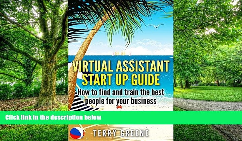 Must Have PDF  Virtual Assistant Start Up Guide: How to find and train the best people for your