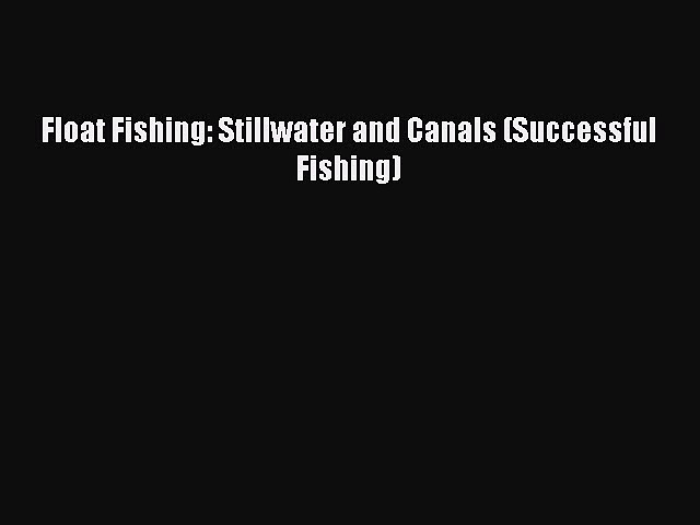 [PDF] Float Fishing: Stillwater and Canals (Successful Fishing) Popular Colection