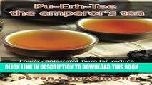 [PDF] Pu-Erh-Tee - the emperor s tea: Lower cholesterol, burn fat, reduce cardiac and circulatory