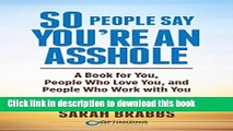 Read So People Say You re An Asshole: A Book for You, People Who Love You, and People Who Work