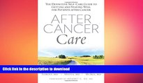 READ  After Cancer Care: The Definitive Self-Care Guide to Getting and Staying Well for Patients