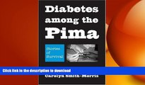 FAVORITE BOOK  Diabetes among the Pima: Stories of Survival FULL ONLINE