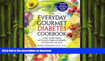 READ BOOK  The Everyday Gourmet Diabetes Cookbook: Simple, Healthy Recipes and Menus for People