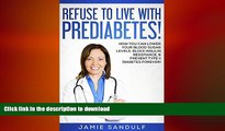 READ BOOK  Diabetes: Refuse to Live with Prediabetes!: How You Can Lower Your Blood Sugar Levels,
