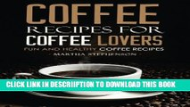[PDF] Coffee Recipes for Coffee Lovers - Fun and Healthy Coffee Recipes  Hot and Iced Coffee