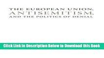 [Best] The European Union, Antisemitism, and the Politics of Denial (Studies in Antisemitism)
