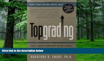 Big Deals  Topgrading: How Leading Companies Win by Hiring, Coaching, and Keeping the Best People,