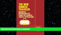 READ THE NEW BOOK The New Chinese Traveler: Business Opportunities from the Chinese Travel