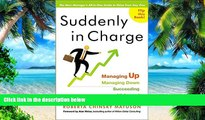 Big Deals  Suddenly in Charge: Managing Up, Managing Down, Succeeding All Around  Best Seller