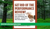 Big Deals  Get Rid of the Performance Review!: How Companies Can Stop Intimidating, Start